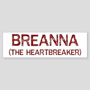 Breanna the heartbreaker Bumper Sticker