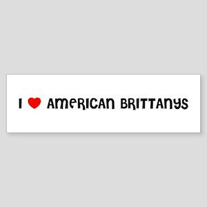 I LOVE AMERICAN BRITTANYS Bumper Sticker