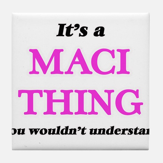 It's a Maci thing, you wouldn&#39 Tile Coaster