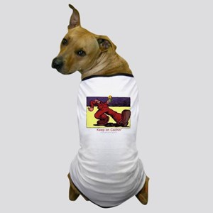 Keep on Cachin' Dog T-Shirt