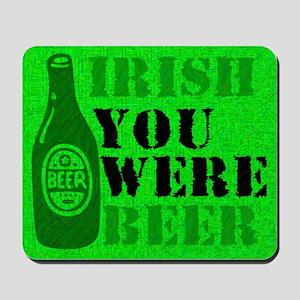 Irish You Were Beer Mousepad