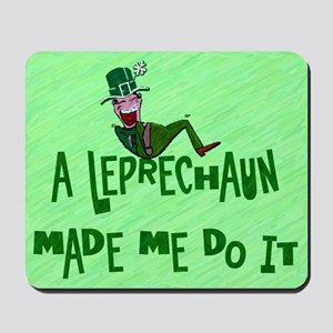 A Leprechaun Made Me Do It Mousepad