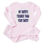 My Daddyis tougher than your daddy Baby Pajamas