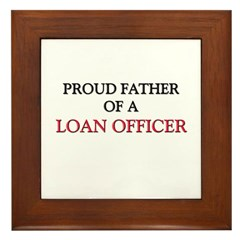 Proud Father Of A LOAN OFFICER Framed Tile