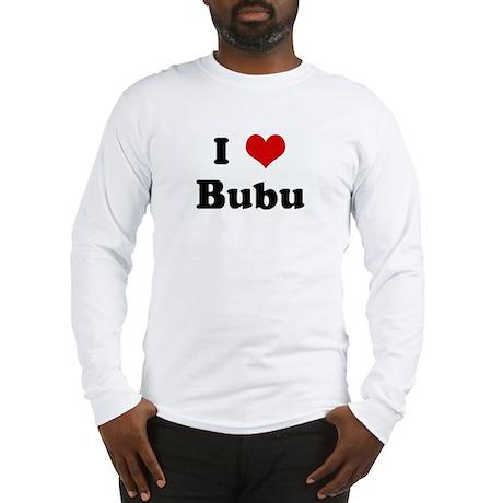 I Love Bubu Long Sleeve T-Shirt