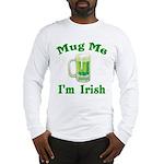 Mug Me I'm Irish Long Sleeve T-Shirt