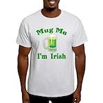 Mug Me I'm Irish Light T-Shirt