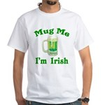 Mug Me I'm Irish White T-Shirt