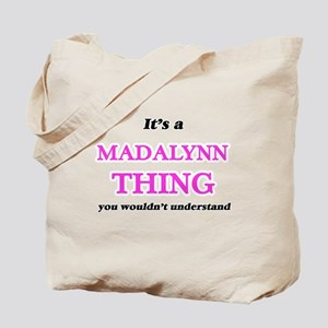 It's a Madalynn thing, you wouldn&#39 Tote Bag