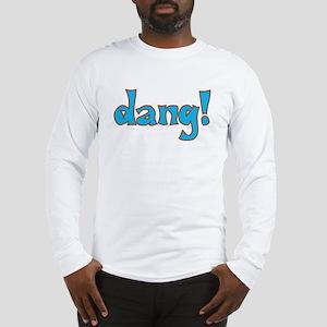 Dang! Long Sleeve T-Shirt