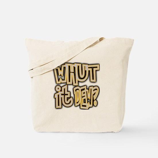 WHUT IT DEW? Tote Bag