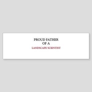 Proud Father Of A LANDSCAPE SCIENTIST Sticker (Bum