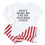 Don't Make Me Use My Teacher Voice Baby Pajamas