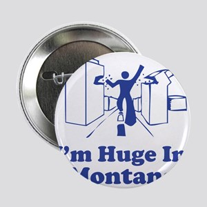"I'm Huge in Montana 2.25"" Button"