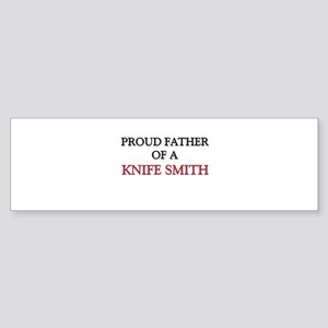 Proud Father Of A KNIFE SMITH Bumper Sticker