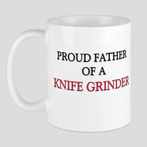 Proud Father Of A KNIFE GRINDER Mug