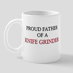 Proud Father Of A KNIFE GRINDER Mug