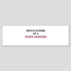 Proud Father Of A KNIFE GRINDER Bumper Sticker