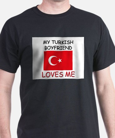 My Turkish Boyfriend Loves Me T-Shirt