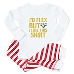 I'd Flex But I Like This Shirt Baby Pajamas
