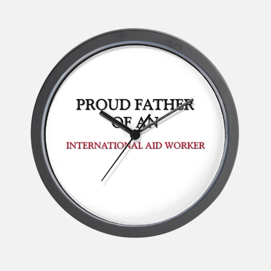 Proud Father Of An INTERNATIONAL AID WORKER Wall C