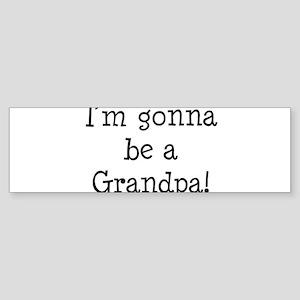 Gonna Be Grandpa Bumper Sticker