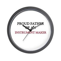Proud Father Of An INSTRUMENT MAKER Wall Clock