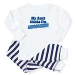 My aunt thinks I'm awesome Baby Pajamas