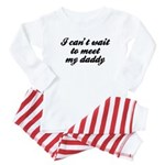 I cant wait to meet my daddy Baby Pajamas