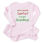 who needs santa, I've got grandma Baby Pajamas