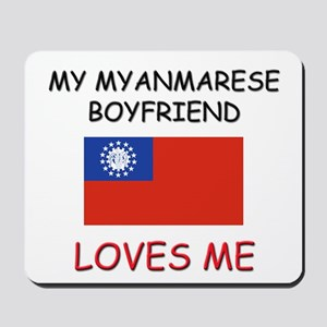 My Myanmarese Boyfriend Loves Me Mousepad