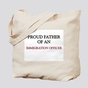 Proud Father Of An IMMIGRATION OFFICER Tote Bag