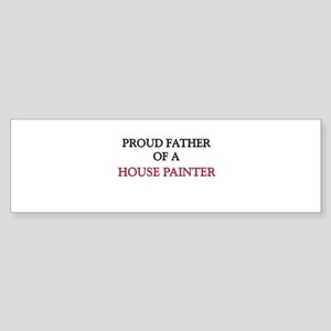 Proud Father Of A HOUSE PAINTER Bumper Sticker