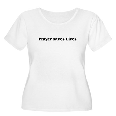 Prayer saves lives Women's Plus Size Scoop Neck T-