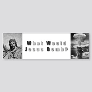 What Would Jesus Bomb Bumper Sticker