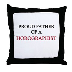 Proud Father Of A HOROGRAPHIST Throw Pillow