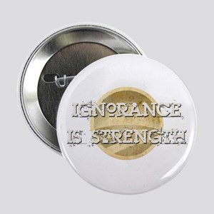 "Ignorance is Strength 2.25"" Button"