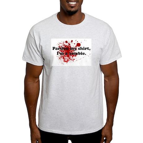 Pardon my shirt, I'm a zombie Light T-Shirt
