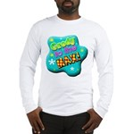Grody To The Max! Long Sleeve T-Shirt