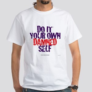 Do it your own damned self! White T-Shirt