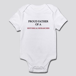 Proud Father Of A HISTORICAL RESEARCHER Infant Bod