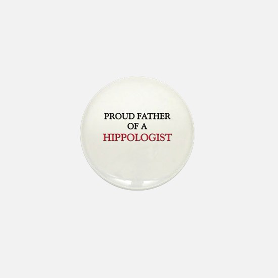 Proud Father Of A HIPPOLOGIST Mini Button