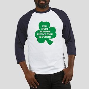 You Must Be Irish Cuz My Dick Is Dublin Baseball J
