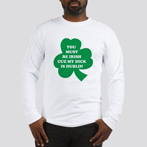 You Must Be Irish Cuz My Dick Is Dublin Long Sleev