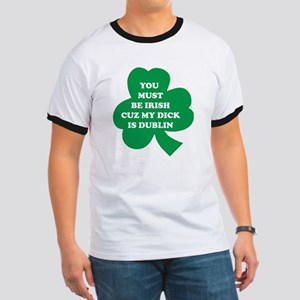 You Must Be Irish Cuz My Dick Is Dublin Ringer T
