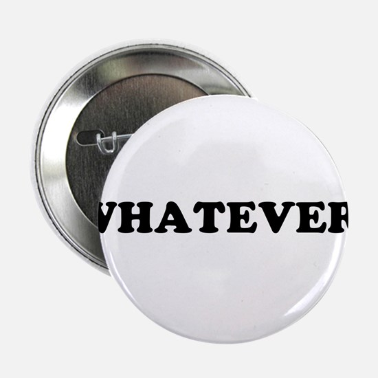 WHATEVER! Button