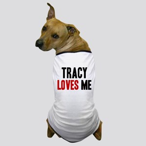 Tracy loves me Dog T-Shirt
