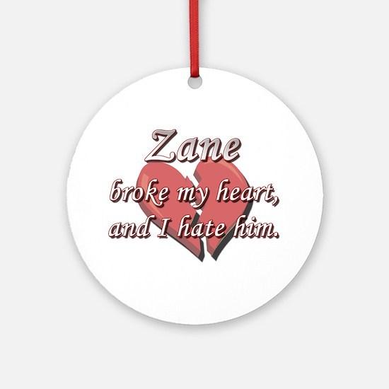 Zane broke my heart and I hate him Ornament (Round