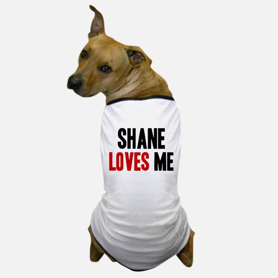 Shane loves me Dog T-Shirt