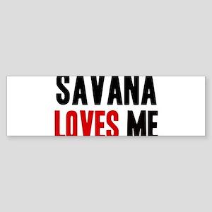 Savana loves me Bumper Sticker